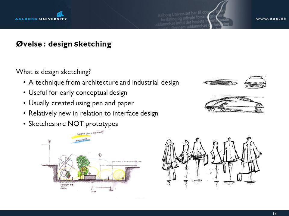 14 Øvelse : design s ketching What is design sketching.