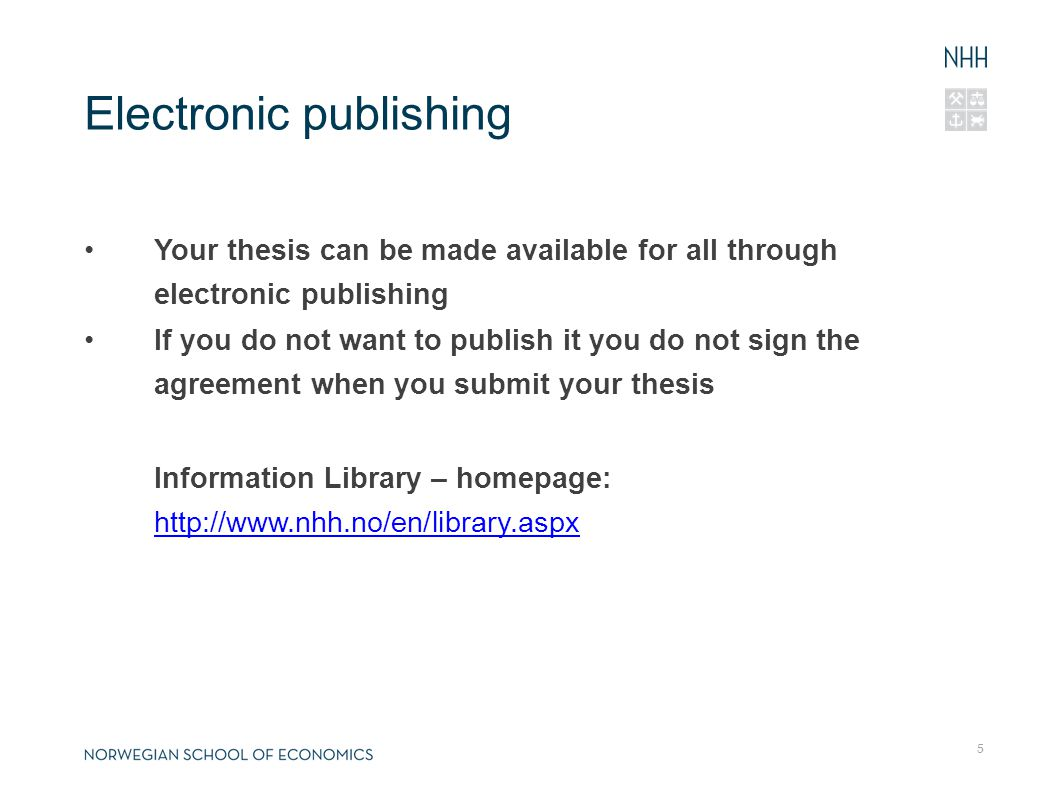 6 Submission of thesis Three copies – to the Information Centre (hardcover or booklets) + Electronic submission (by midnight the same day) as PDF file: eksamenskontor@nhh.no