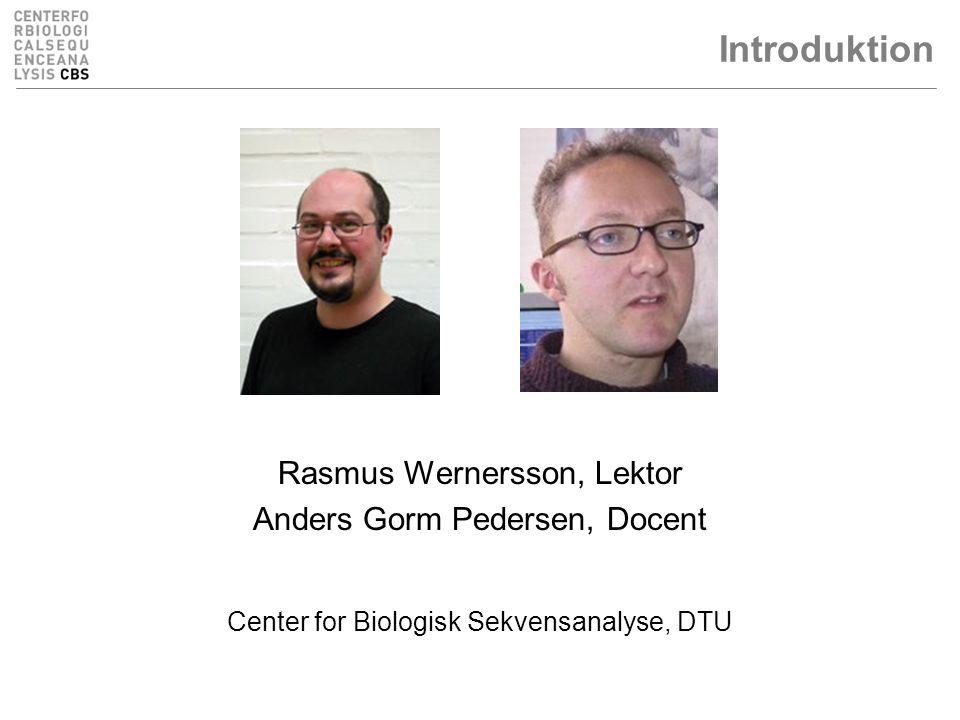 Introduktion Rasmus Wernersson, Lektor Anders Gorm Pedersen, Docent Center for Biologisk Sekvensanalyse, DTU