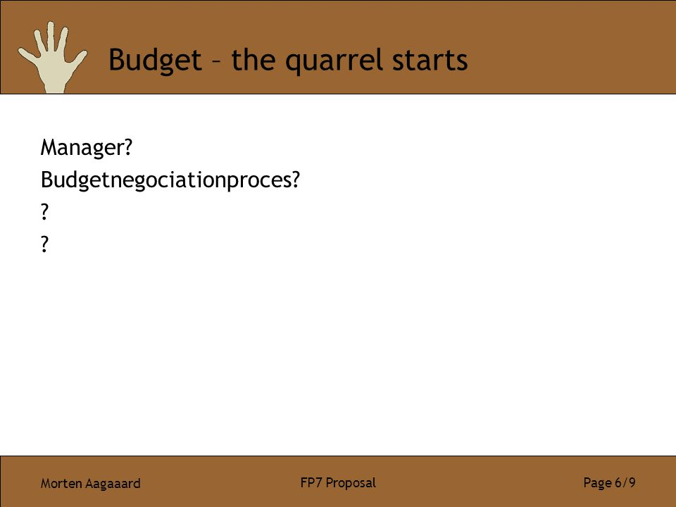Morten Aagaaard FP7 Proposal Page 6/9 Budget – the quarrel starts Manager.