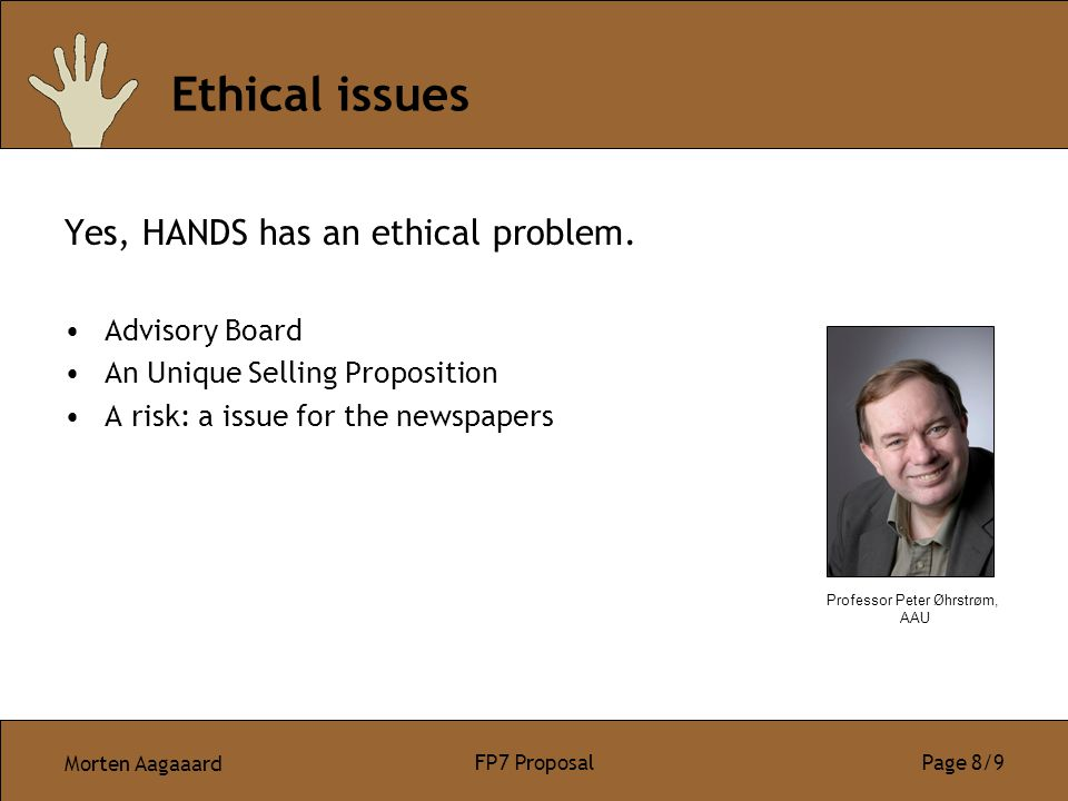 Morten Aagaaard FP7 Proposal Page 8/9 Ethical issues Yes, HANDS has an ethical problem.