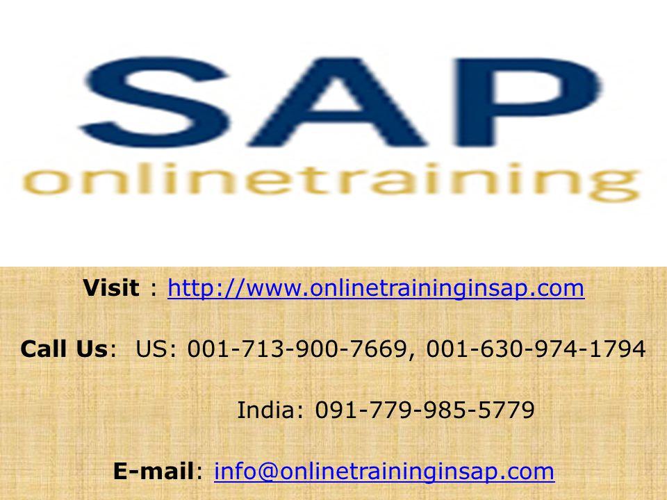 Visit : http://www.onlinetraininginsap.comhttp://www.onlinetraininginsap.com Call Us: US: 001-713-900-7669, 001-630-974-1794 India: 091-779-985-5779 E-mail: info@onlinetraininginsap.cominfo@onlinetraininginsap.com