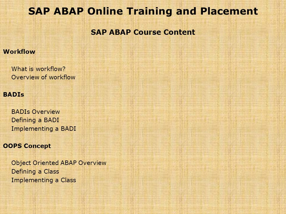 SAP ABAP Online Training and Placement SAP ABAP Course Content Workflow What is workflow? Overview of workflow BADIs BADIs Overview Defining a BADI Im