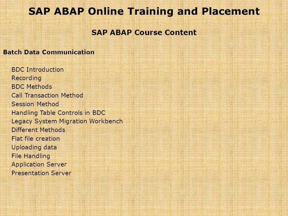 SAP ABAP Online Training and Placement SAP ABAP Course Content Batch Data Communication BDC Introduction Recording BDC Methods Call Transaction Method