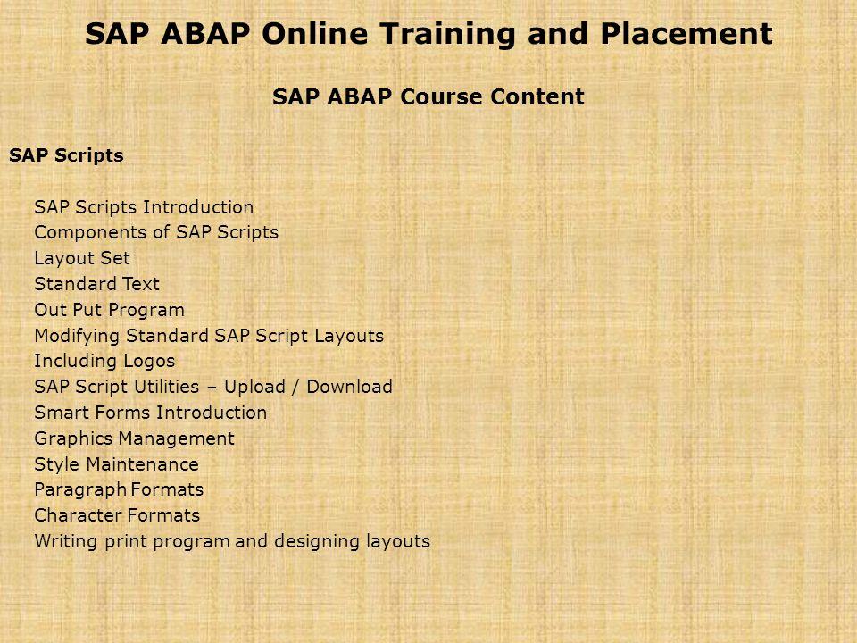 SAP ABAP Online Training and Placement SAP ABAP Course Content SAP Scripts SAP Scripts Introduction Components of SAP Scripts Layout Set Standard Text