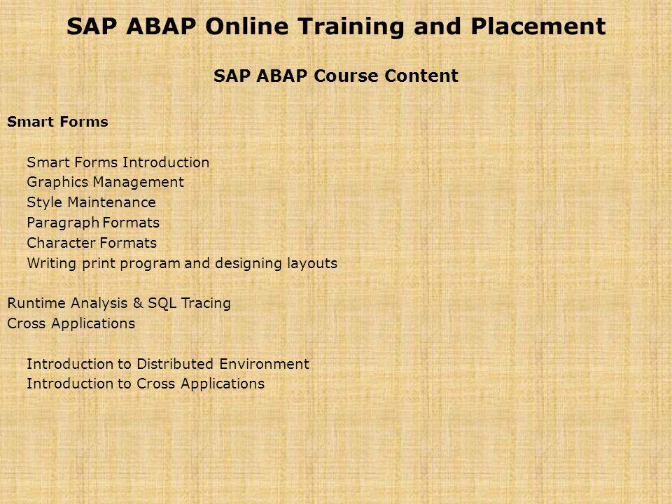 SAP ABAP Online Training and Placement SAP ABAP Course Content Smart Forms Smart Forms Introduction Graphics Management Style Maintenance Paragraph Fo