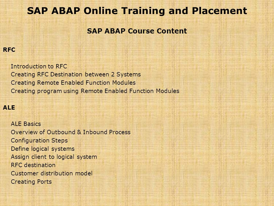 SAP ABAP Online Training and Placement SAP ABAP Course Content RFC Introduction to RFC Creating RFC Destination between 2 Systems Creating Remote Enab