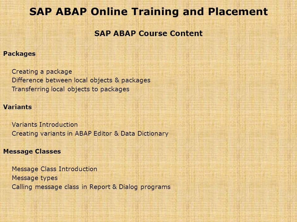 SAP ABAP Online Training and Placement SAP ABAP Course Content Packages Creating a package Difference between local objects & packages Transferring lo
