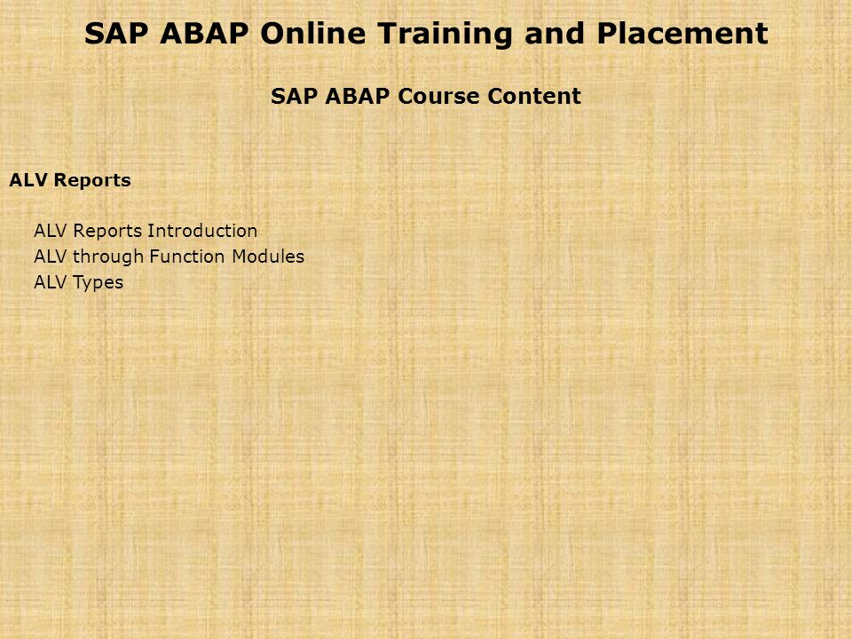SAP ABAP Online Training and Placement SAP ABAP Course Content ALV Reports ALV Reports Introduction ALV through Function Modules ALV Types