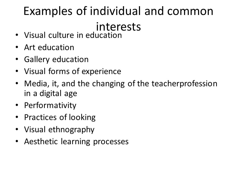 Examples of individual and common interests Visual culture in education Art education Gallery education Visual forms of experience Media, it, and the changing of the teacherprofession in a digital age Performativity Practices of looking Visual ethnography Aesthetic learning processes