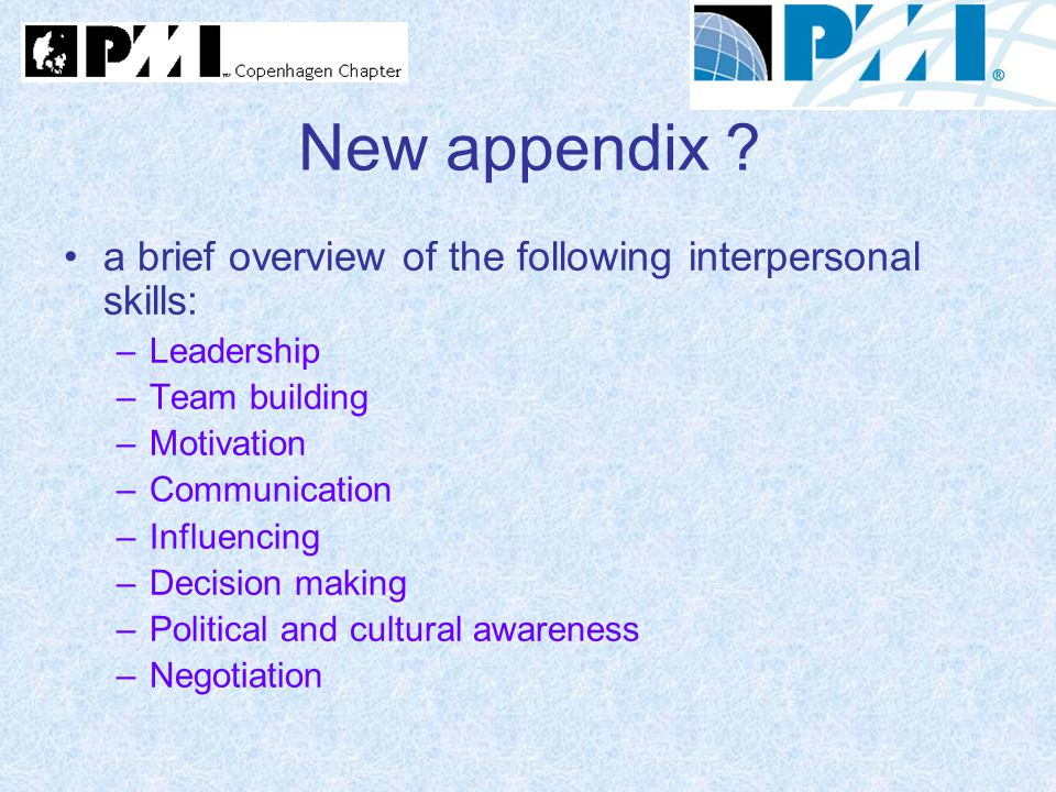 New appendix ? a brief overview of the following interpersonal skills: –Leadership –Team building –Motivation –Communication –Influencing –Decision ma