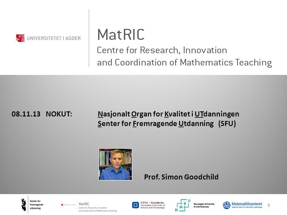8 08.11.13 NOKUT:Nasjonalt Organ for Kvalitet i UTdanningen Senter for Fremragende Utdanning (SFU) Prof.