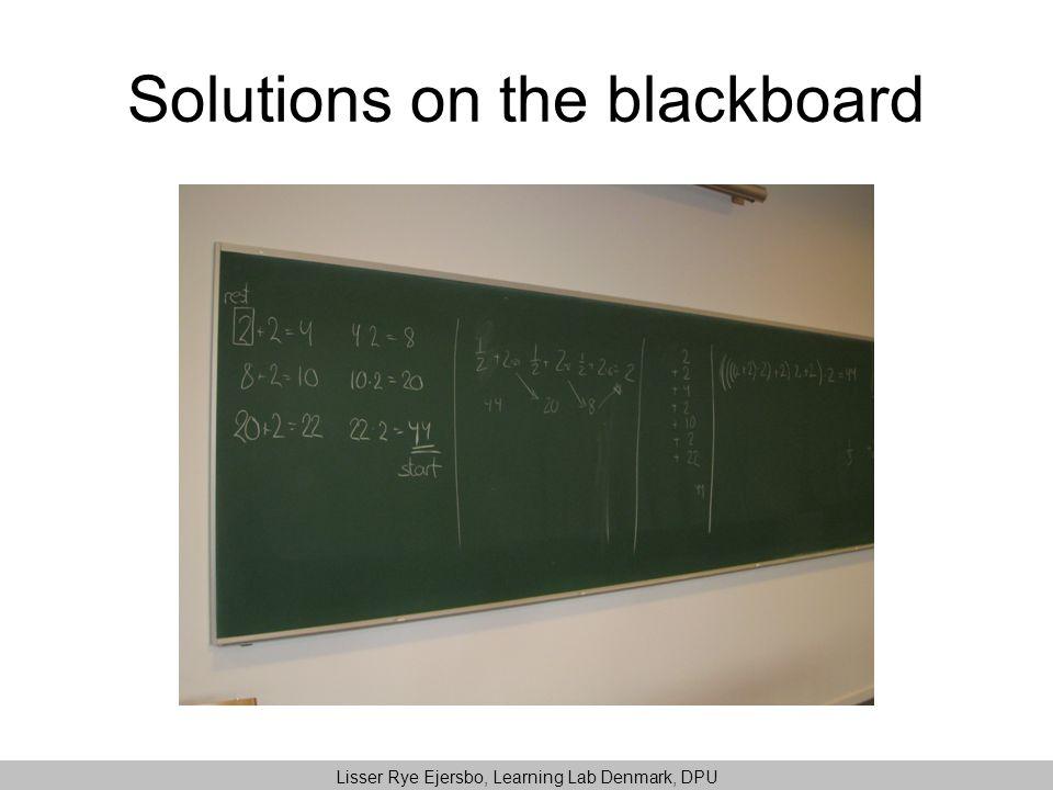 Solutions on the blackboard Lisser Rye Ejersbo, Learning Lab Denmark, DPU