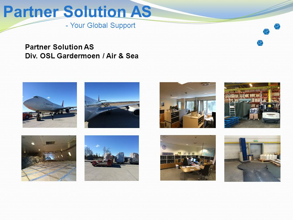 Partner Solution AS - Your Global Support Partner Solution AS Div. OSL Gardermoen / Air & Sea