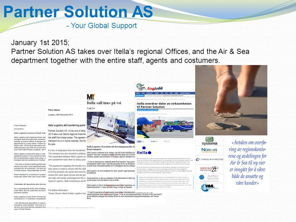 January 1st 2015; Partner Solution AS takes over Itella's regional Offices, and the Air & Sea department together with the entire staff, agents and costumers.