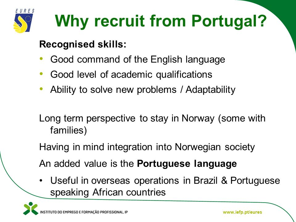www.iefp.pt/eures Why recruit from Portugal.