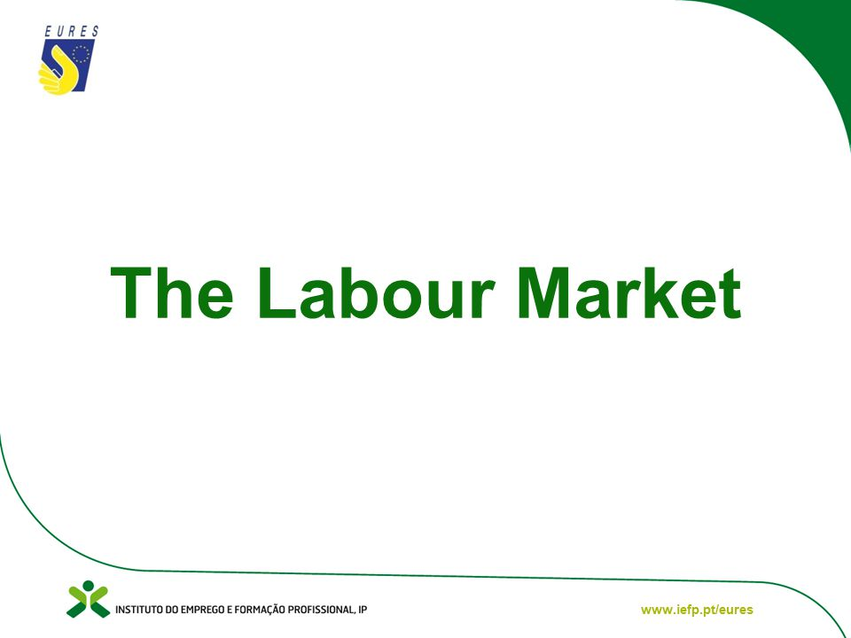 www.iefp.pt/eures The Labour Market