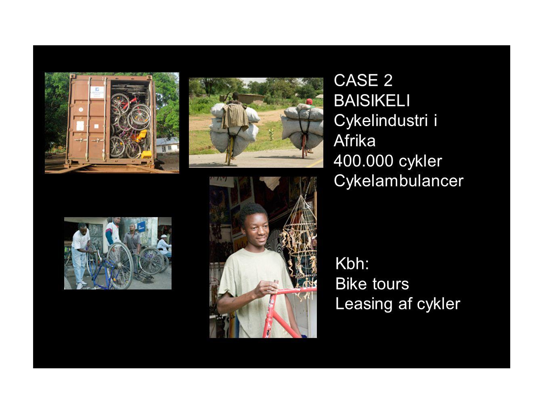 CASE 2 BAISIKELI Cykelindustri i Afrika 400.000 cykler Cykelambulancer Kbh: Bike tours Leasing af cykler