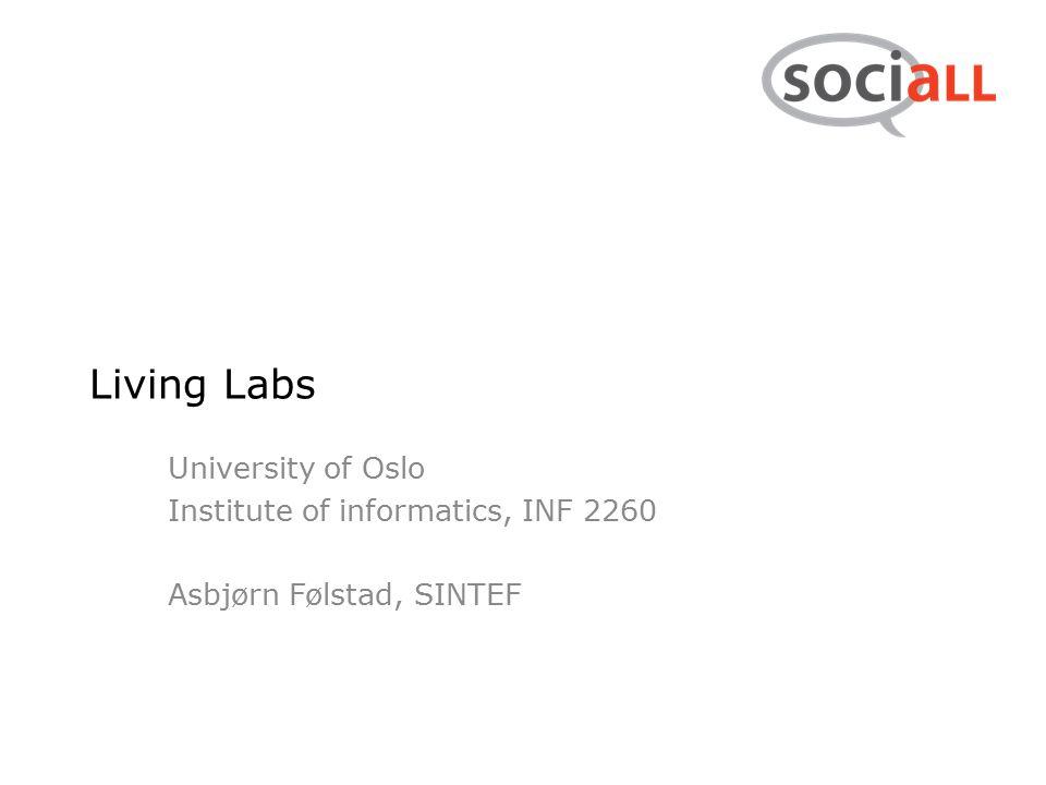 Living Labs University of Oslo Institute of informatics, INF 2260 Asbjørn Følstad, SINTEF