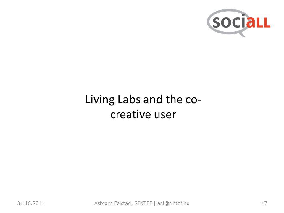 31.10.2011Asbjørn Følstad, SINTEF | asf@sintef.no17 Living Labs and the co- creative user