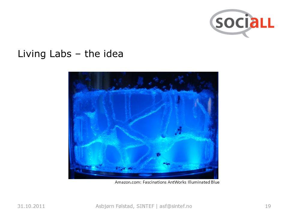 Living Labs – the idea 31.10.2011Asbjørn Følstad, SINTEF | asf@sintef.no19 Amazon.com: Fascinations AntWorks Illuminated Blue