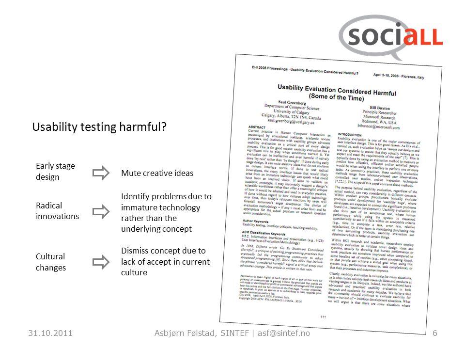 31.10.2011Asbjørn Følstad, SINTEF | asf@sintef.no6 Usability testing harmful.