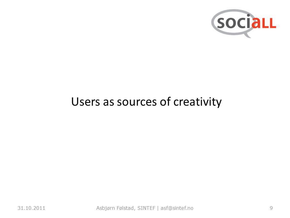 31.10.2011Asbjørn Følstad, SINTEF | asf@sintef.no9 Users as sources of creativity