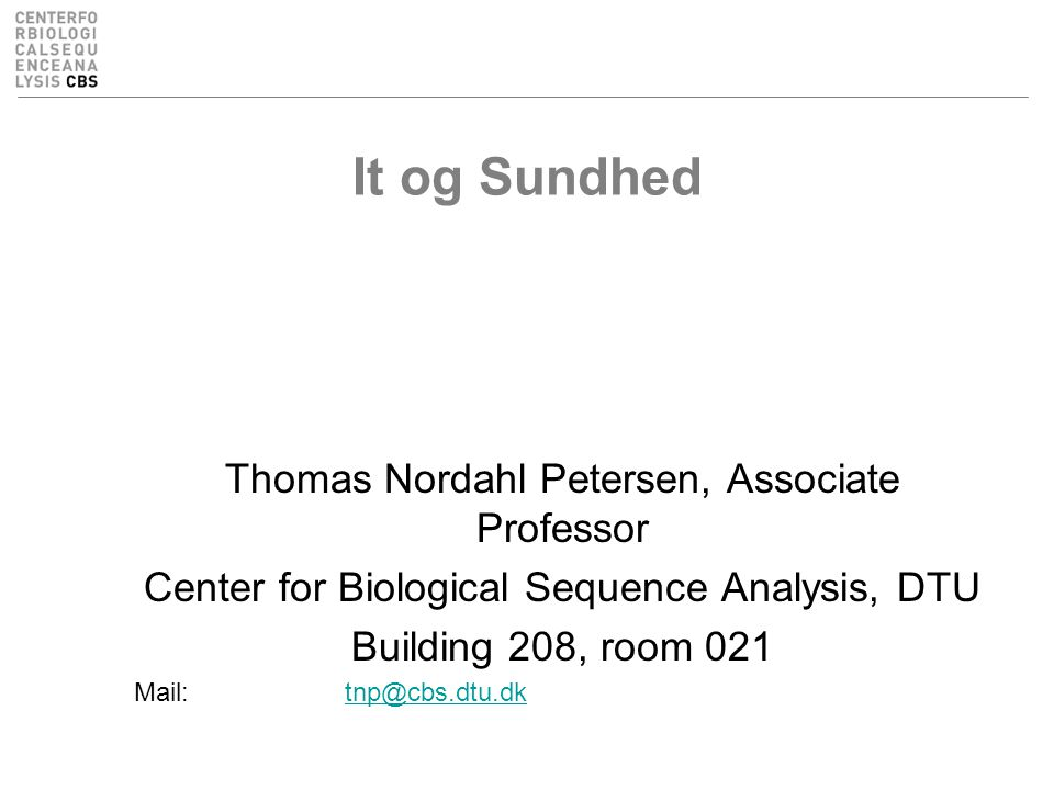 It og Sundhed Thomas Nordahl Petersen, Associate Professor Center for Biological Sequence Analysis, DTU Building 208, room 021 Mail:tnp@cbs.dtu.dktnp@cbs.dtu.dk