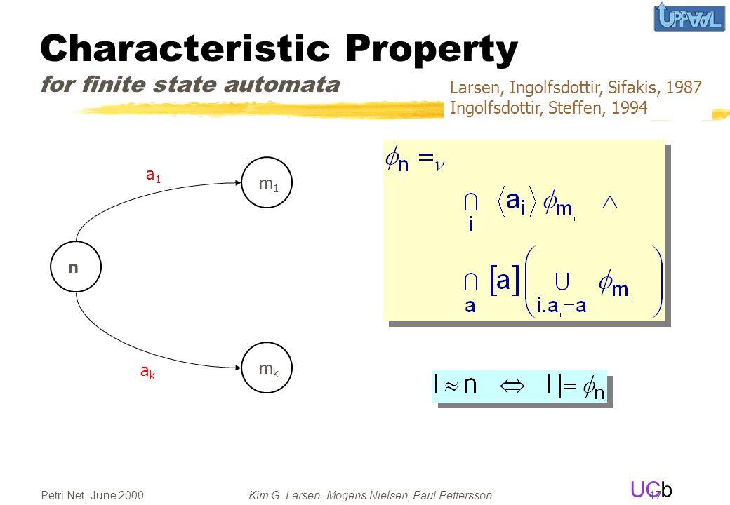 UCb Petri Net, June 2000Kim G. Larsen, Mogens Nielsen, Paul Pettersson 17 Characteristic Property for finite state automata a1a1 akak n m1m1 mkmk Lars
