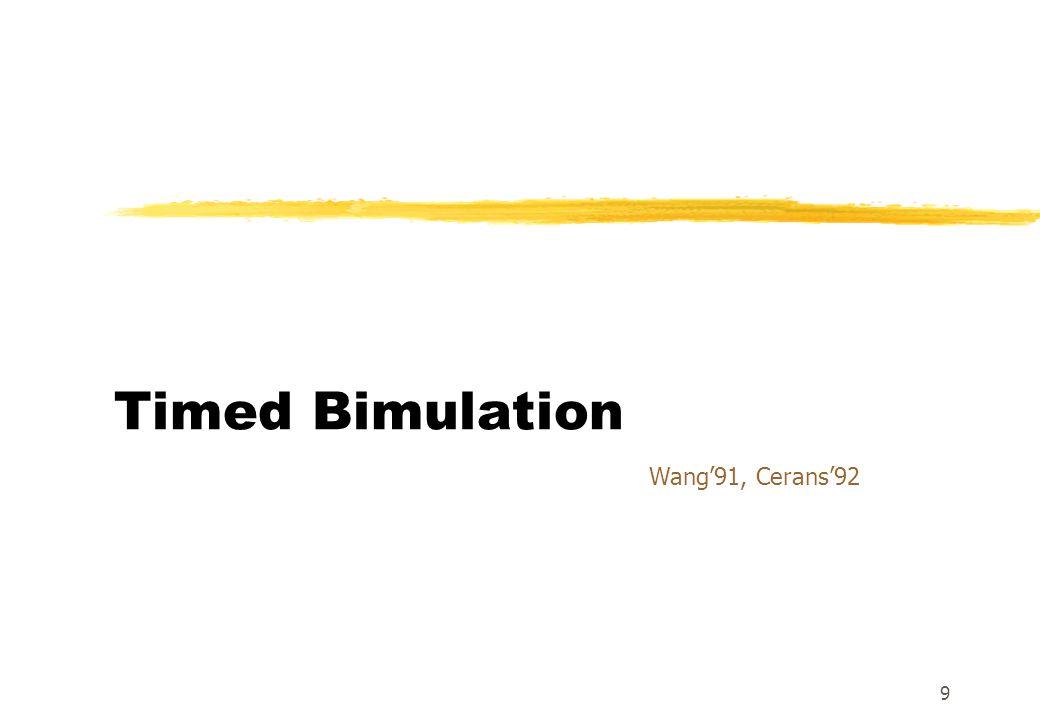 9 Timed Bimulation Wang'91, Cerans'92