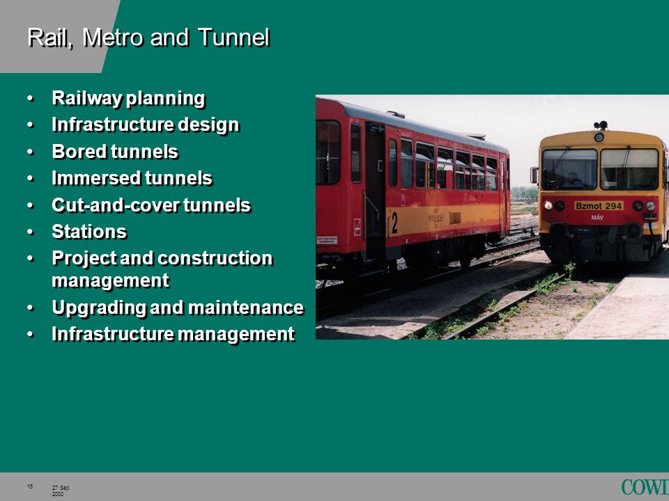 15 27 Sep. 2000 Rail, Metro and Tunnel Railway planning Infrastructure design Bored tunnels Immersed tunnels Cut-and-cover tunnels Stations Project an
