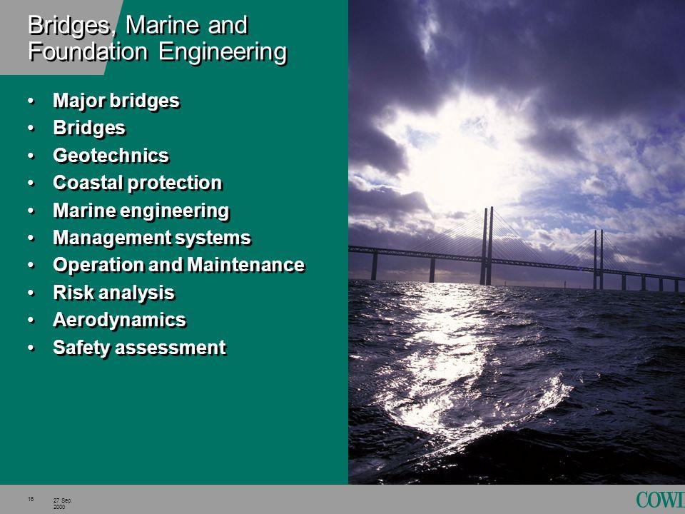 16 27 Sep. 2000 Bridges, Marine and Foundation Engineering Major bridges Bridges Geotechnics Coastal protection Marine engineering Management systems