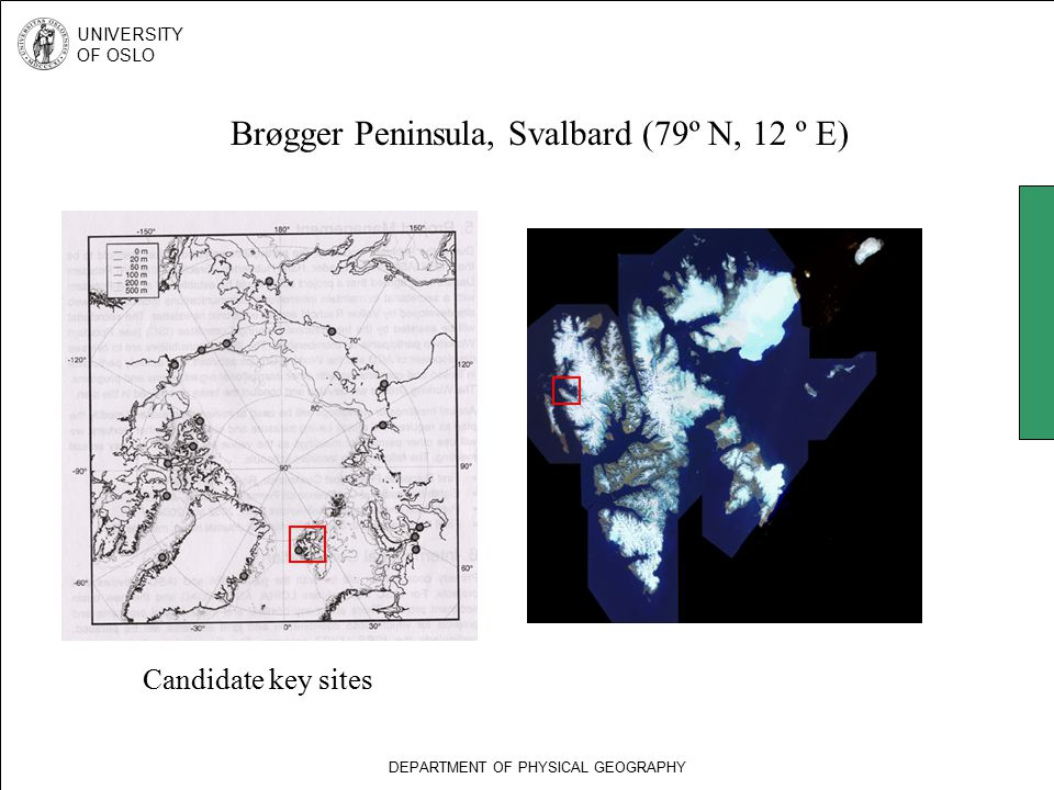 DEPARTMENT OF PHYSICAL GEOGRAPHY UNIVERSITY OF OSLO Brøgger Peninsula, Svalbard (79º N, 12 º E) Candidate key sites
