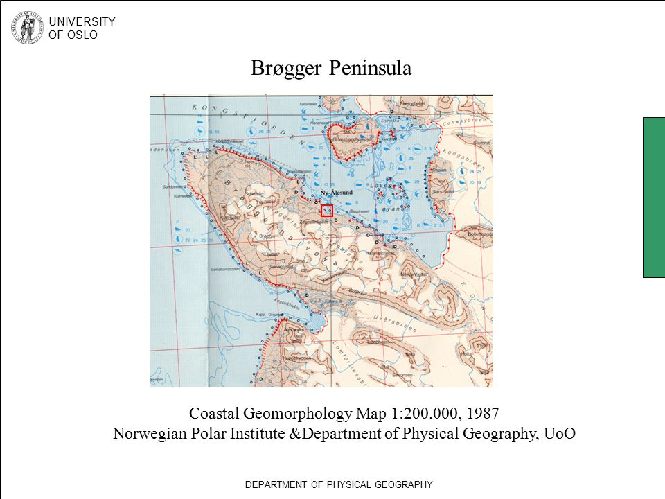 DEPARTMENT OF PHYSICAL GEOGRAPHY UNIVERSITY OF OSLO Brøgger Peninsula Coastal Geomorphology Map 1:200.000, 1987 Norwegian Polar Institute &Department of Physical Geography, UoO