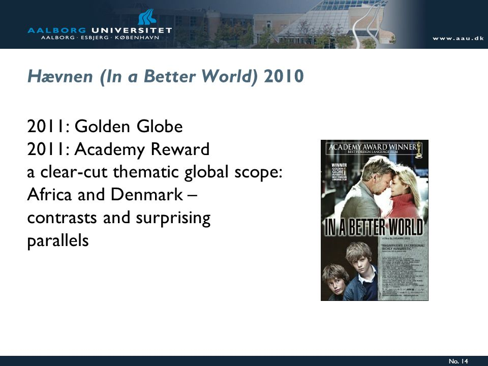 No. 14 Hævnen (In a Better World) 2010 2011: Golden Globe 2011: Academy Reward a clear-cut thematic global scope: Africa and Denmark – contrasts and s