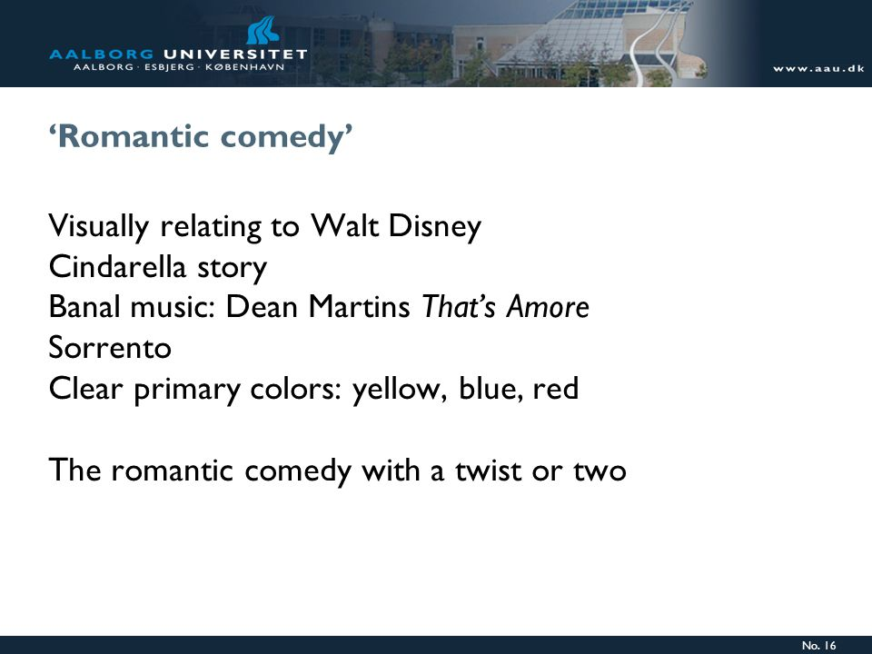 No. 16 'Romantic comedy' Visually relating to Walt Disney Cindarella story Banal music: Dean Martins That's Amore Sorrento Clear primary colors: yello