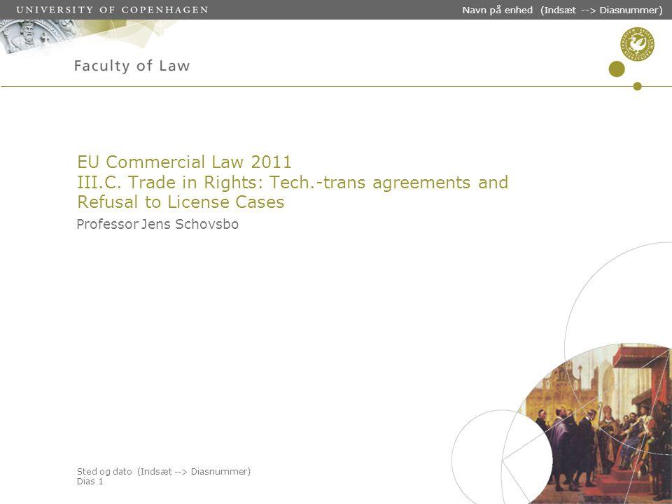 Sted og dato (Indsæt --> Diasnummer) Dias 1 Navn på enhed (Indsæt --> Diasnummer) EU Commercial Law 2011 III.C. Trade in Rights: Tech.-trans agreement