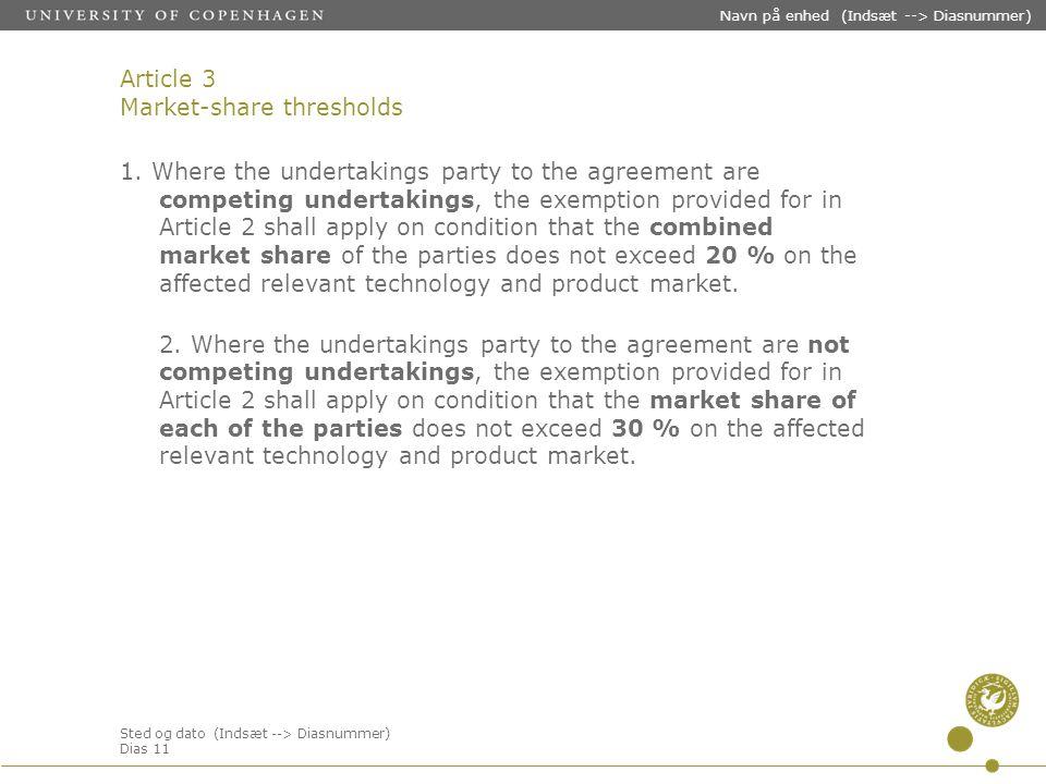 Sted og dato (Indsæt --> Diasnummer) Dias 11 Navn på enhed (Indsæt --> Diasnummer) Article 3 Market-share thresholds 1. Where the undertakings party t
