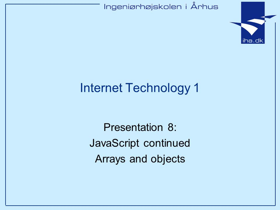 Ingeniørhøjskolen i Århus Slide 2 of 38 This presentation Overview of JavaScripts support of –Arrays –Build in objects (Array, String and Date) – Self declared objects Examples using Arrays and objects Comments to students: –You should know objects and arrays form earlier courses.