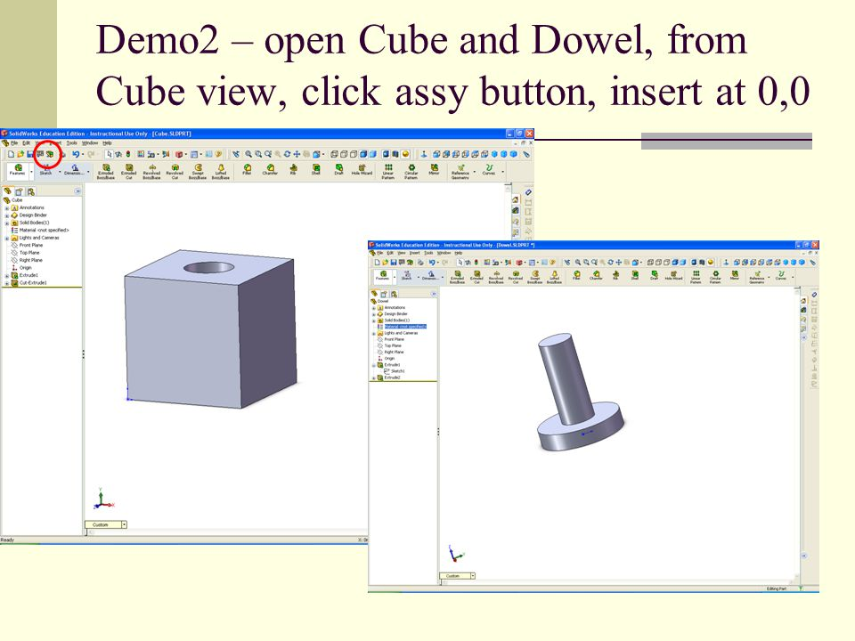 Demo2 – open Cube and Dowel, from Cube view, click assy button, insert at 0,0