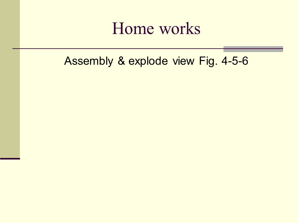 Home works Assembly & explode view Fig. 4-5-6