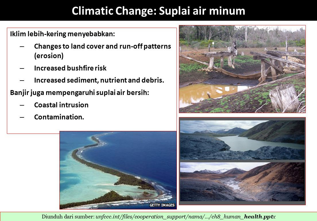 Climatic Change: Suplai air minum Iklim lebih-kering menyebabkan: – Changes to land cover and run-off patterns (erosion) – Increased bushfire risk – Increased sediment, nutrient and debris.
