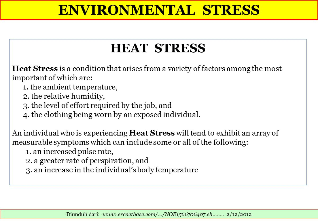 ENVIRONMENTAL STRESS Diunduh dari: www.crcnetbase.com/.../NOE1566706407.ch...….. 2/12/2012 HEAT STRESS Heat Stress is a condition that arises from a v