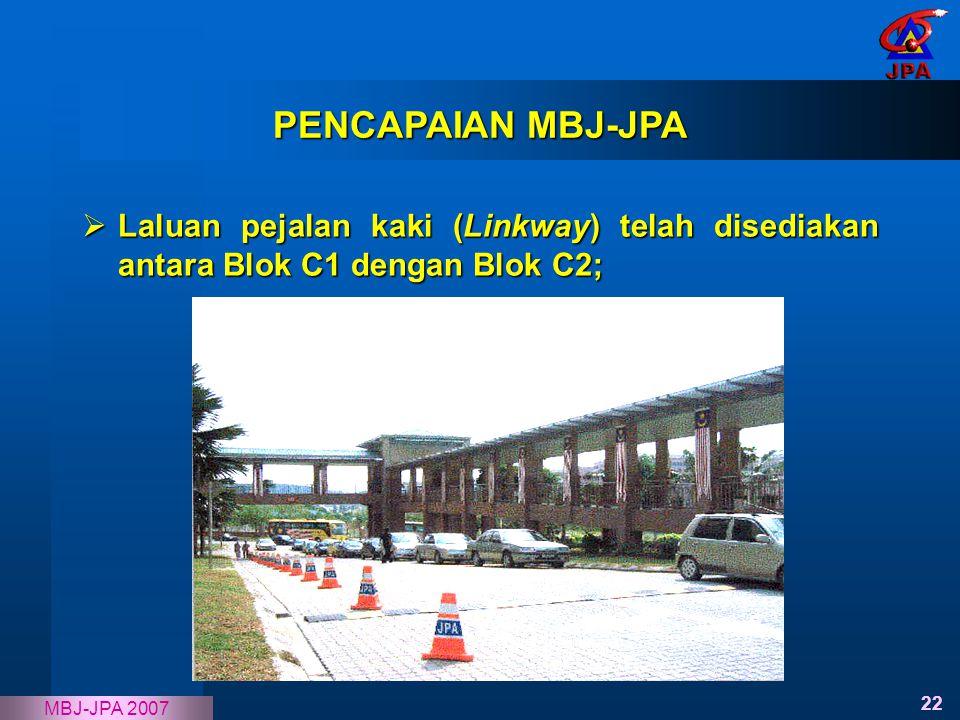 22 MBJ-JPA 2007  Laluan pejalan kaki (Linkway) telah disediakan antara Blok C1 dengan Blok C2; PENCAPAIAN MBJ-JPA