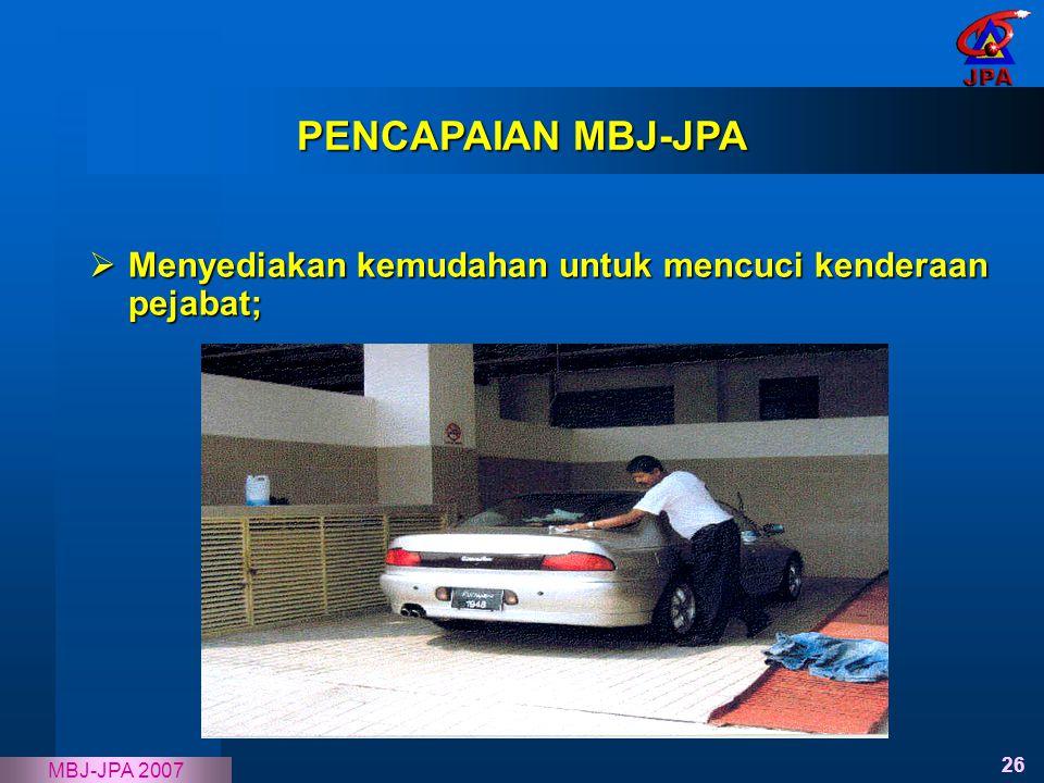 26 MBJ-JPA 2007  Menyediakan kemudahan untuk mencuci kenderaan pejabat; PENCAPAIAN MBJ-JPA