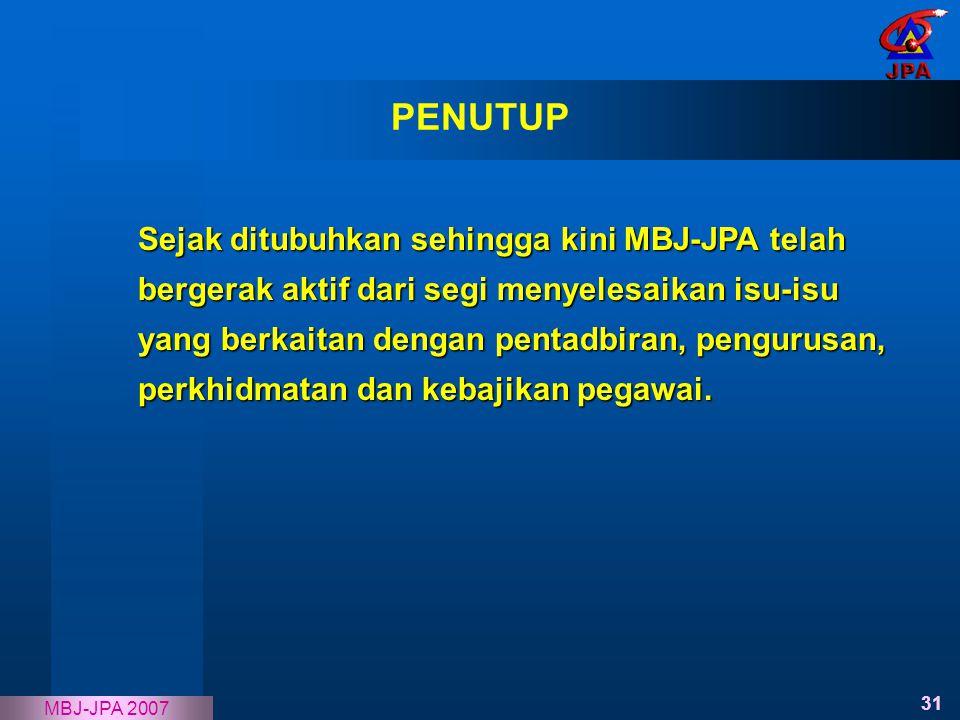 31 MBJ-JPA 2007 PENUTUP Sejak ditubuhkan sehingga kini MBJ-JPA telah bergerak aktif dari segi menyelesaikan isu-isu yang berkaitan dengan pentadbiran,