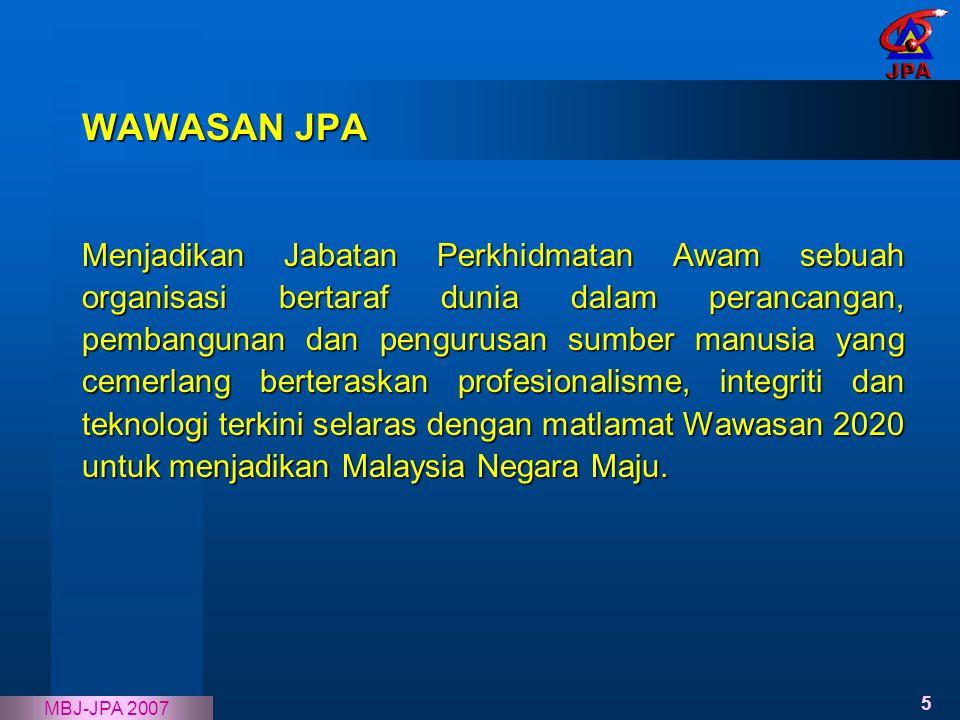5 MBJ-JPA 2007 WAWASAN JPA Menjadikan Jabatan Perkhidmatan Awam sebuah organisasi bertaraf dunia dalam perancangan, pembangunan dan pengurusan sumber