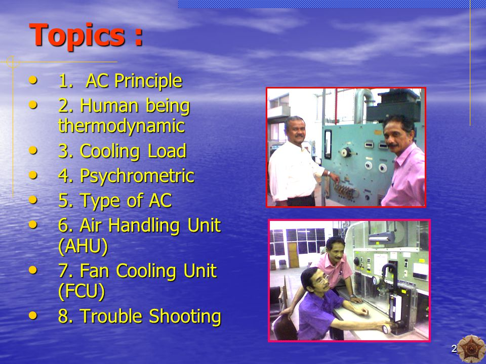 2 Topics : 1. AC Principle 1. AC Principle 2. Human being thermodynamic 2.