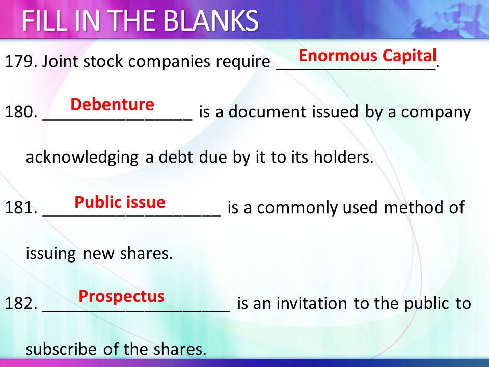 179.Joint stock companies require _________________.