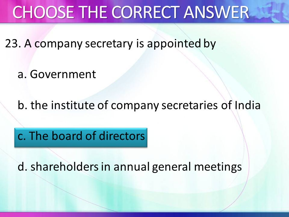 23.A company secretary is appointed by a. Government b.